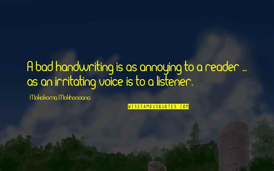 Bad Handwriting Quotes By Mokokoma Mokhonoana: A bad handwriting is as annoying to a