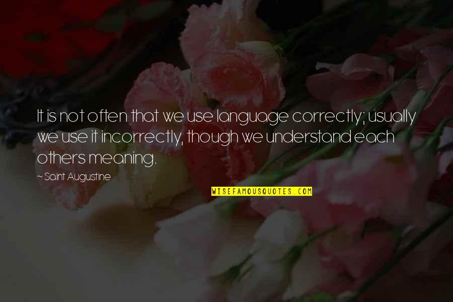Bad Handwriting Quotes By Saint Augustine: It is not often that we use language