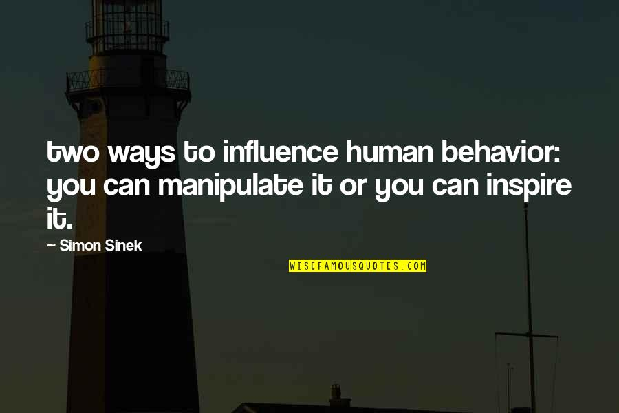 Bad Handwriting Quotes By Simon Sinek: two ways to influence human behavior: you can