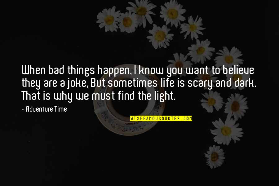 Bad Humor Quotes By Adventure Time: When bad things happen, I know you want