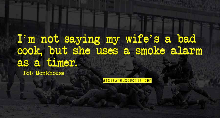Bad Humor Quotes By Bob Monkhouse: I'm not saying my wife's a bad cook,