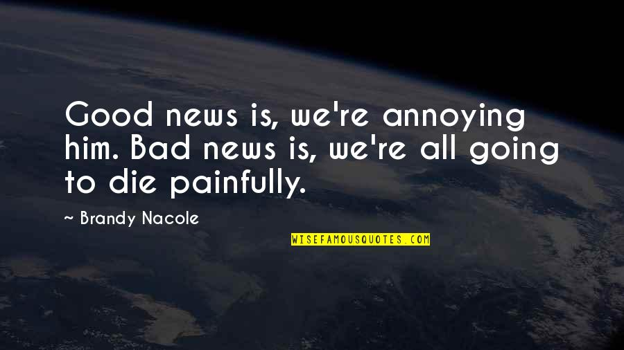 Bad Humor Quotes By Brandy Nacole: Good news is, we're annoying him. Bad news