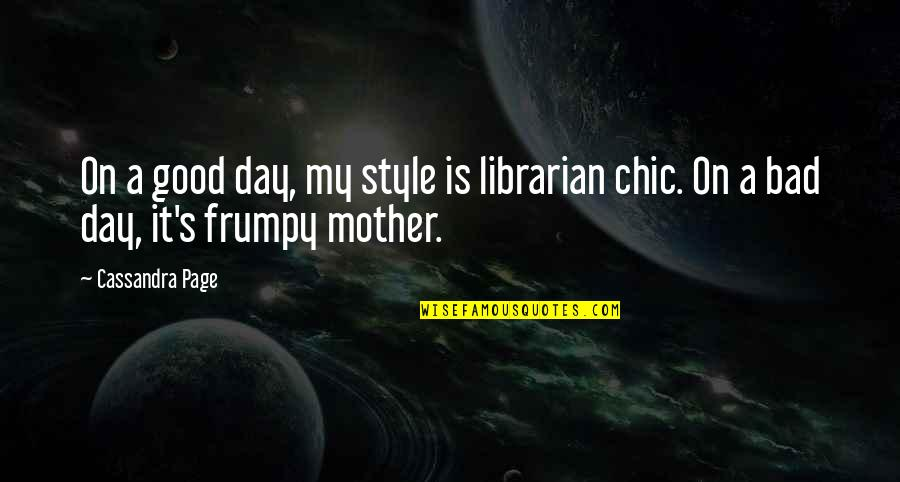Bad Humor Quotes By Cassandra Page: On a good day, my style is librarian