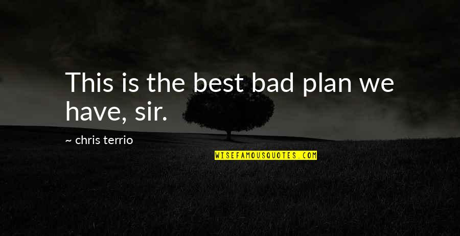 Bad Humor Quotes By Chris Terrio: This is the best bad plan we have,