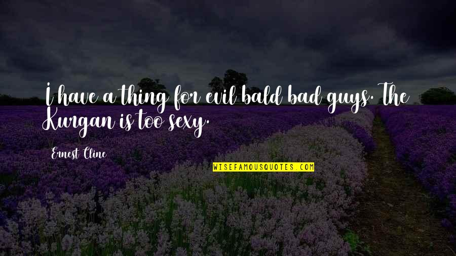Bad Humor Quotes By Ernest Cline: I have a thing for evil bald bad