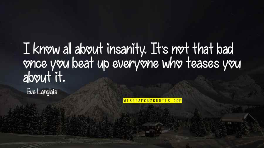 Bad Humor Quotes By Eve Langlais: I know all about insanity. It's not that
