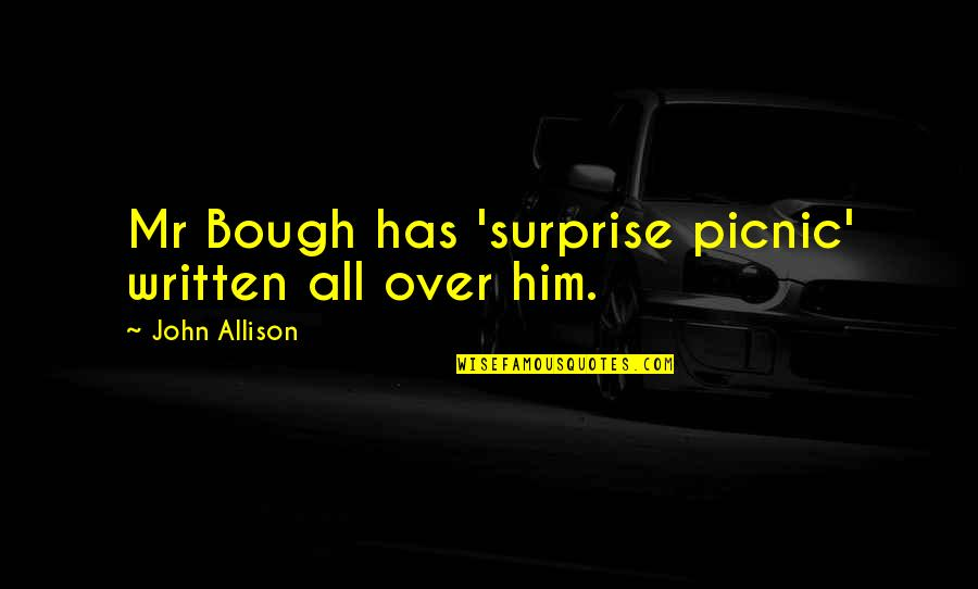 Bad Humor Quotes By John Allison: Mr Bough has 'surprise picnic' written all over