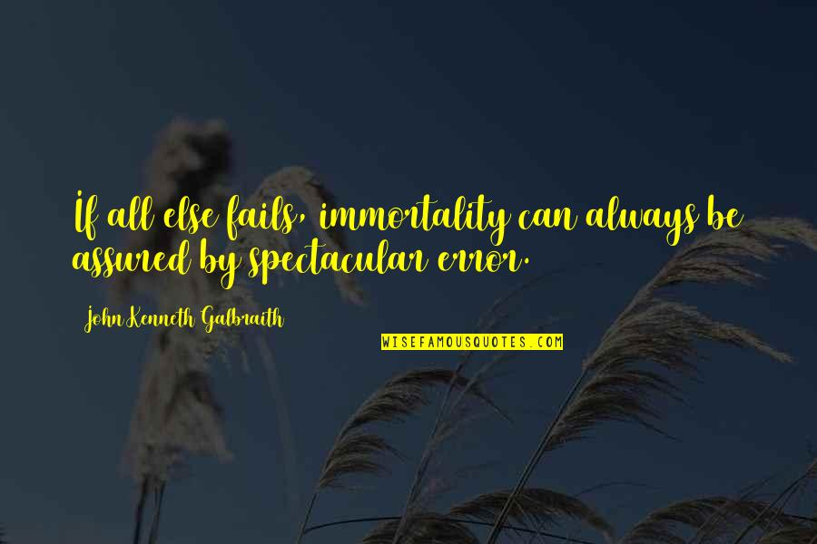 Bad Humor Quotes By John Kenneth Galbraith: If all else fails, immortality can always be