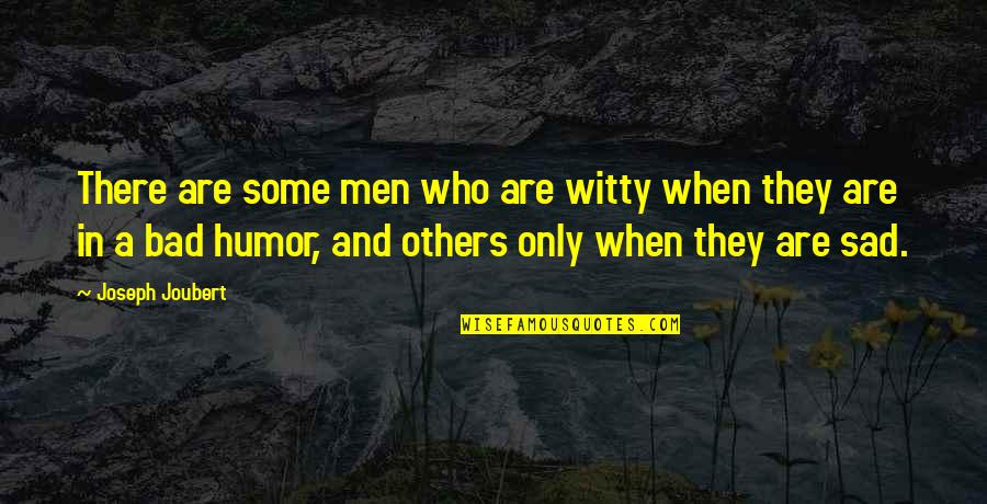 Bad Humor Quotes By Joseph Joubert: There are some men who are witty when