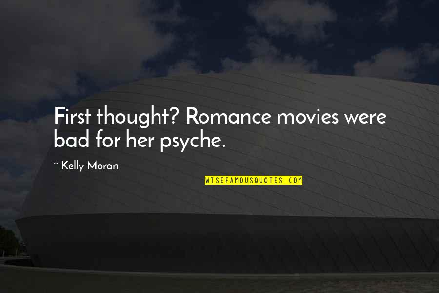Bad Humor Quotes By Kelly Moran: First thought? Romance movies were bad for her