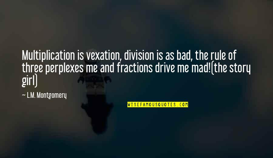 Bad Humor Quotes By L.M. Montgomery: Multiplication is vexation, division is as bad, the