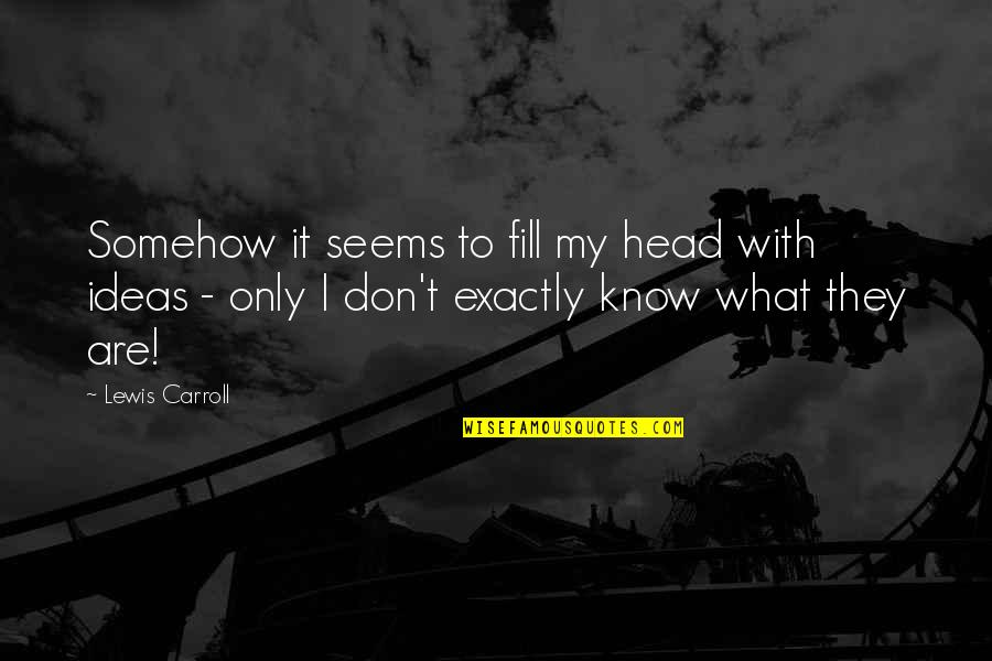 Bad Humor Quotes By Lewis Carroll: Somehow it seems to fill my head with