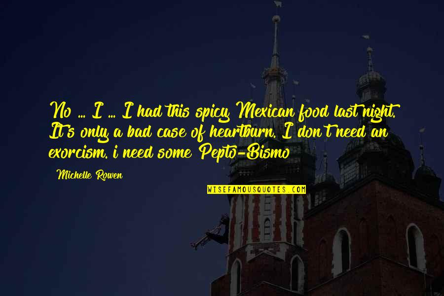 Bad Humor Quotes By Michelle Rowen: No ... I ... I had this spicy