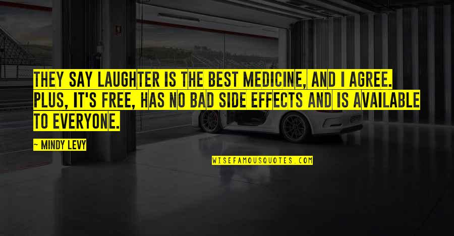 Bad Humor Quotes By Mindy Levy: They say laughter is the best medicine, and