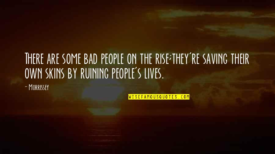 Bad Humor Quotes By Morrissey: There are some bad people on the rise;they're