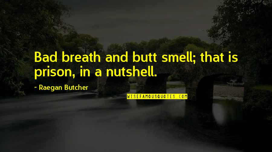 Bad Humor Quotes By Raegan Butcher: Bad breath and butt smell; that is prison,