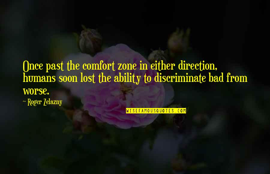 Bad Humor Quotes By Roger Zelazny: Once past the comfort zone in either direction,