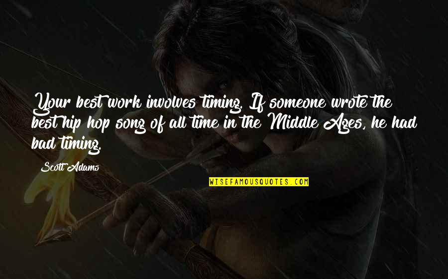 Bad Humor Quotes By Scott Adams: Your best work involves timing. If someone wrote