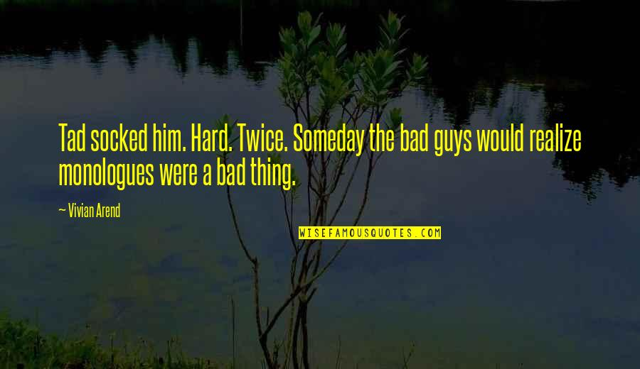 Bad Humor Quotes By Vivian Arend: Tad socked him. Hard. Twice. Someday the bad
