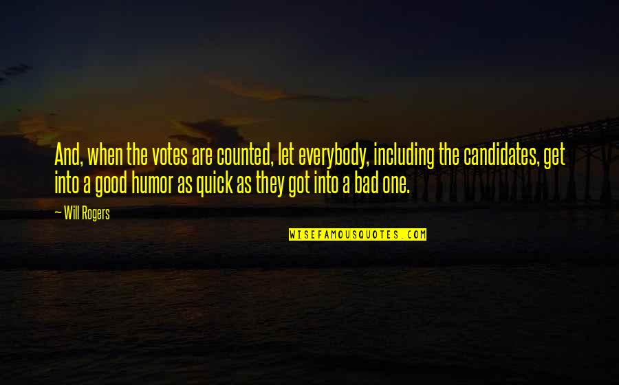 Bad Humor Quotes By Will Rogers: And, when the votes are counted, let everybody,