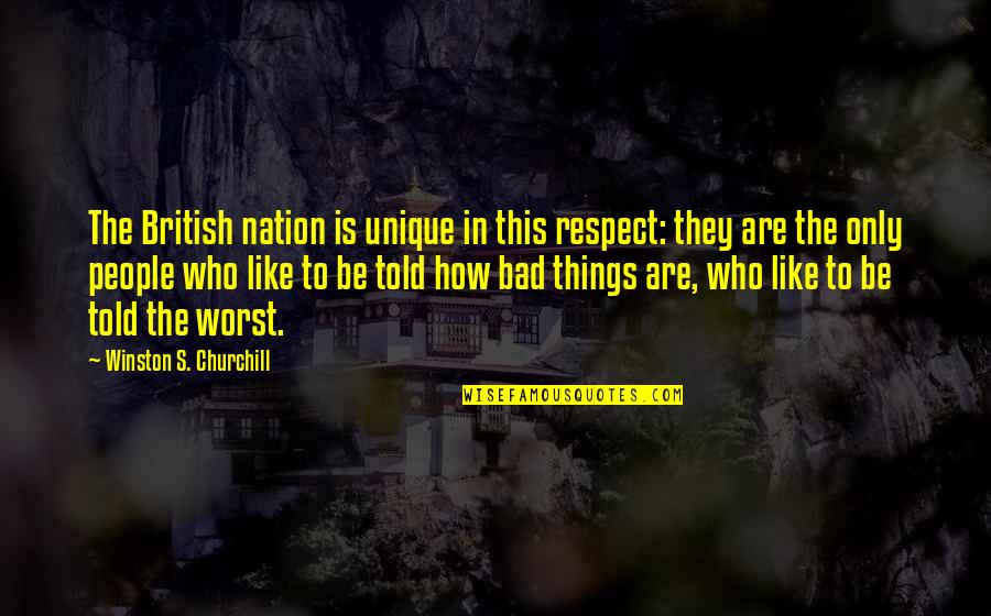 Bad Humor Quotes By Winston S. Churchill: The British nation is unique in this respect: