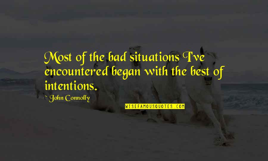 Bad Intention Quotes By John Connolly: Most of the bad situations I've encountered began