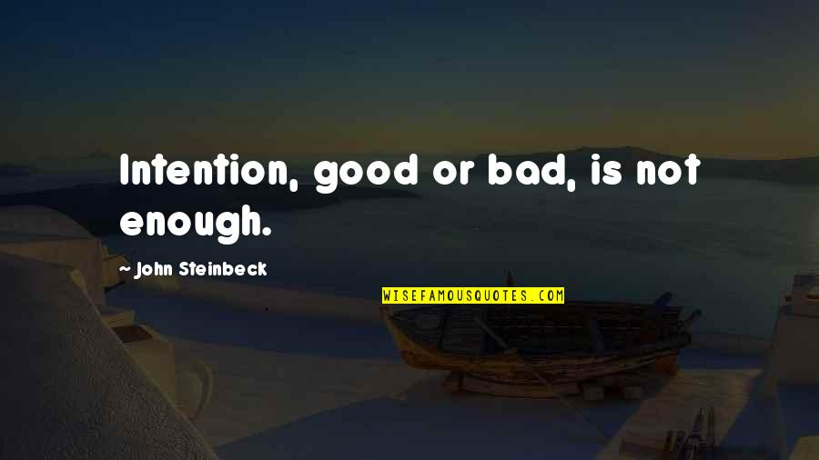 Bad Intention Quotes By John Steinbeck: Intention, good or bad, is not enough.