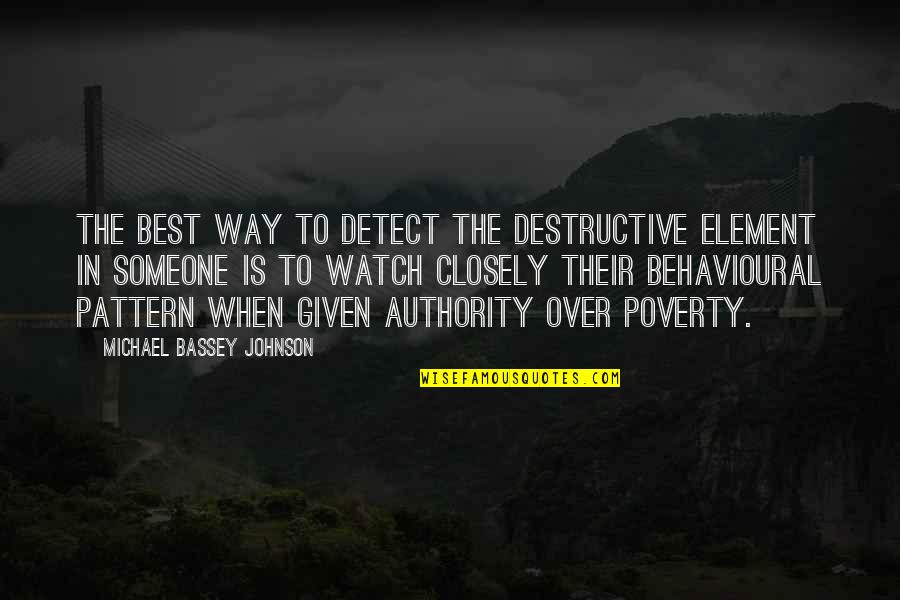 Bad Intention Quotes By Michael Bassey Johnson: The best way to detect the destructive element