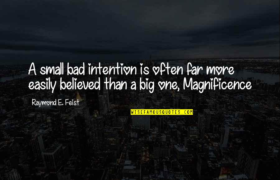 Bad Intention Quotes By Raymond E. Feist: A small bad intention is often far more