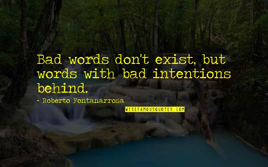 Bad Intention Quotes By Roberto Fontanarrosa: Bad words don't exist, but words with bad