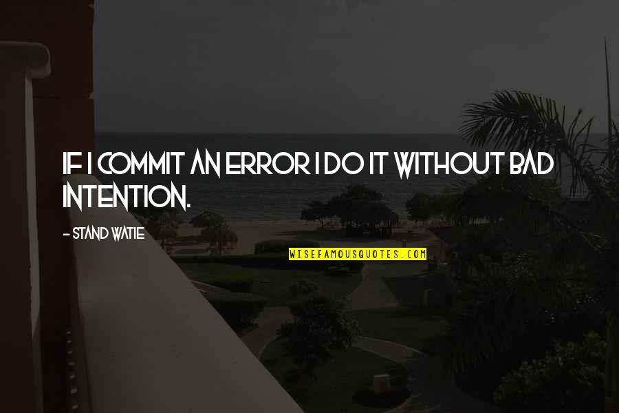 Bad Intention Quotes By Stand Watie: If I commit an error I do it