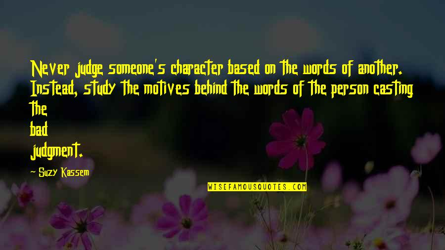 Bad Intention Quotes By Suzy Kassem: Never judge someone's character based on the words