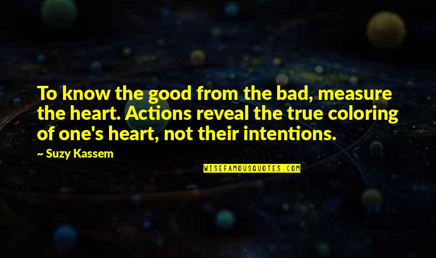 Bad Intention Quotes By Suzy Kassem: To know the good from the bad, measure
