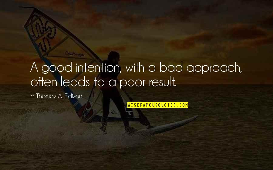 Bad Intention Quotes By Thomas A. Edison: A good intention, with a bad approach, often