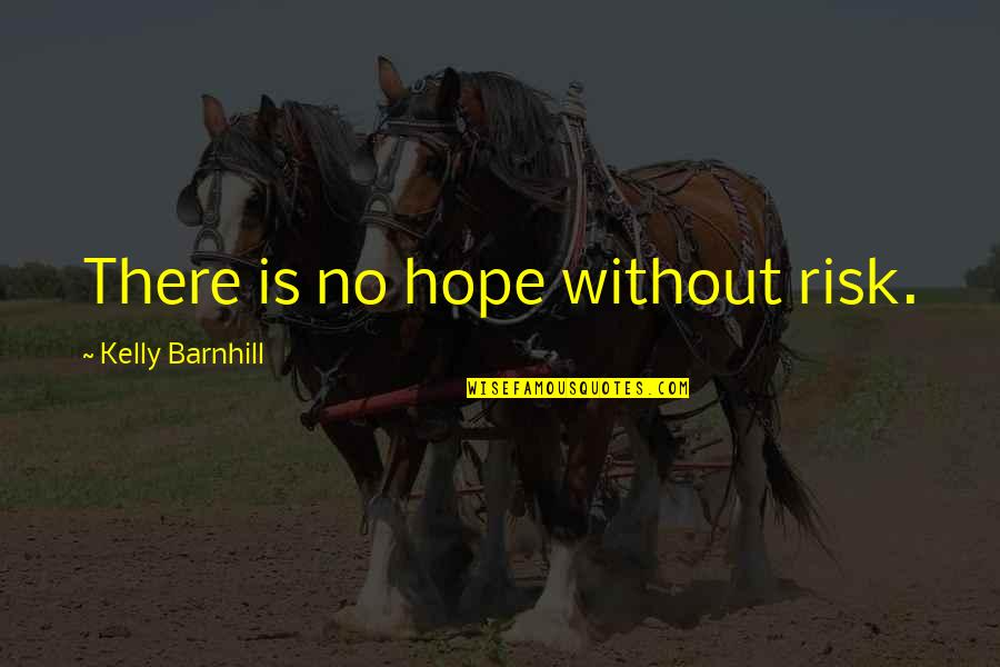 Bad Journalists Quotes By Kelly Barnhill: There is no hope without risk.