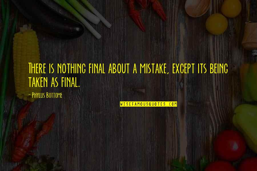 Bad Journalists Quotes By Phyllis Bottome: There is nothing final about a mistake, except