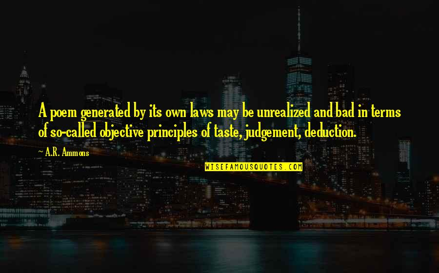 Bad Judgement Quotes By A.R. Ammons: A poem generated by its own laws may