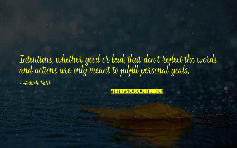 Bad Judgement Quotes By Ashish Patel: Intentions, whether good or bad, that don't reflect