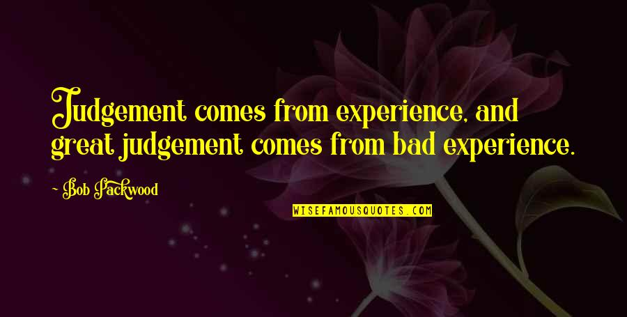 Bad Judgement Quotes By Bob Packwood: Judgement comes from experience, and great judgement comes