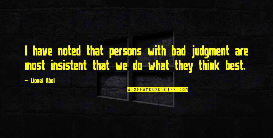 Bad Judgement Quotes By Lionel Abel: I have noted that persons with bad judgment