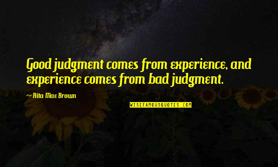 Bad Judgement Quotes By Rita Mae Brown: Good judgment comes from experience, and experience comes