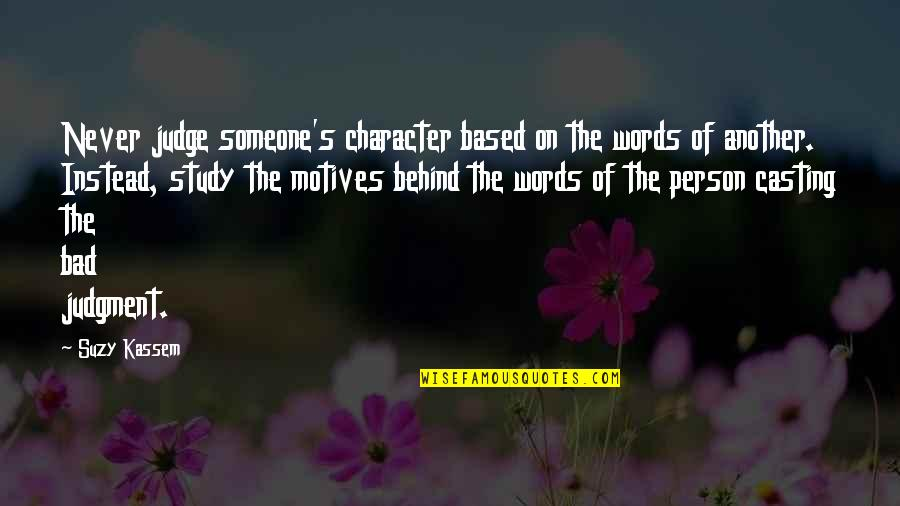 Bad Judgement Quotes By Suzy Kassem: Never judge someone's character based on the words