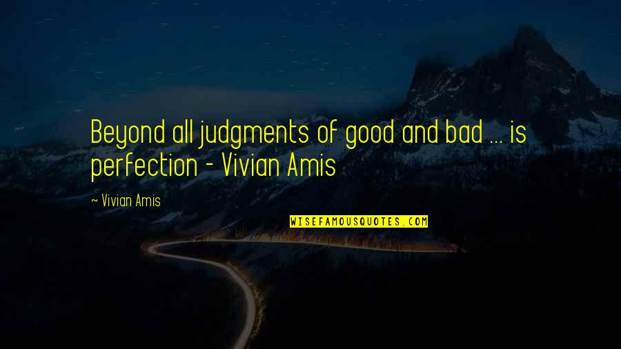 Bad Judgement Quotes By Vivian Amis: Beyond all judgments of good and bad ...