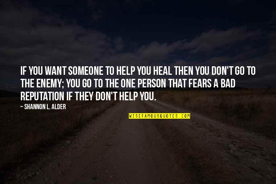 Bad Leaders Quotes By Shannon L. Alder: If you want someone to help you heal