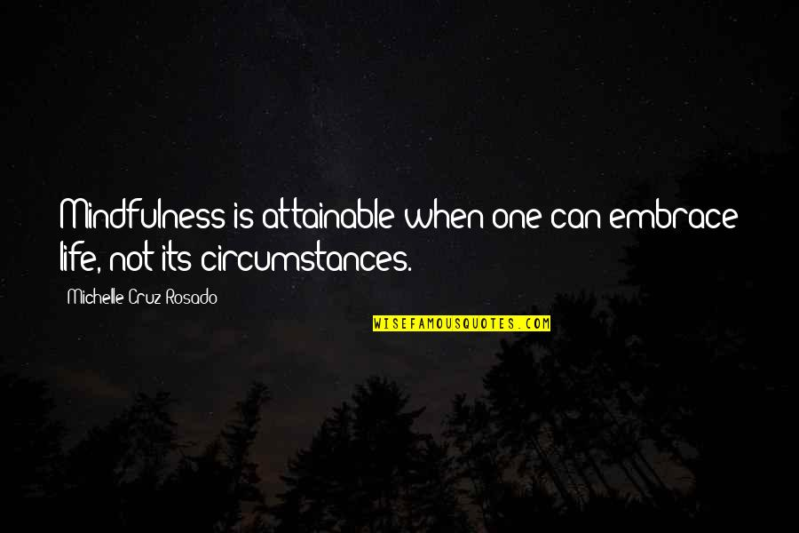 Bad Marks Quotes By Michelle Cruz-Rosado: Mindfulness is attainable when one can embrace life,