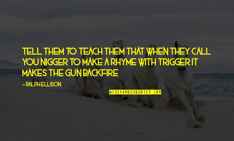 Bad Marks Quotes By Ralph Ellison: Tell them to teach them that when they