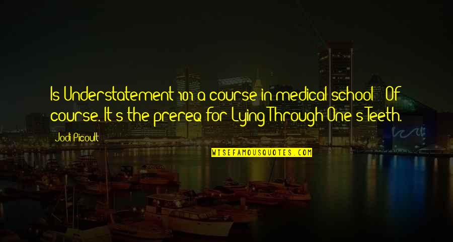 """Bad Mcdonalds Quotes By Jodi Picoult: Is Understatement 101 a course in medical school?""""""""Of"""