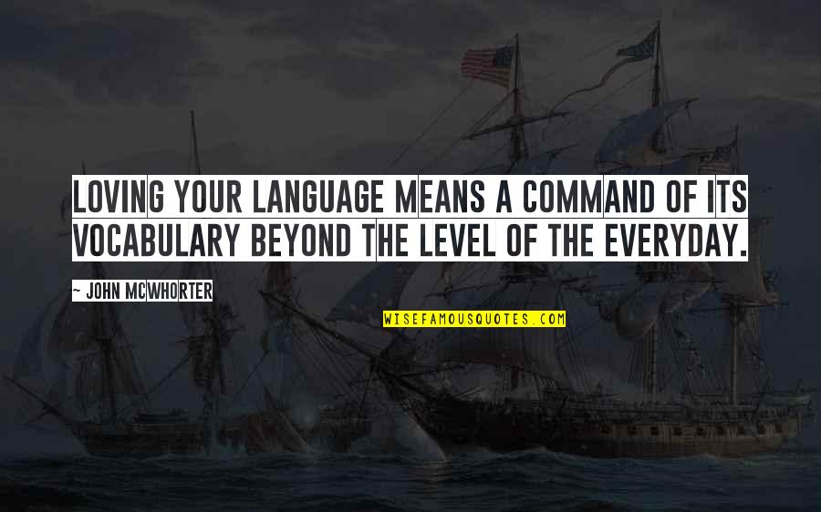 Bad Mcdonalds Quotes By John McWhorter: Loving your language means a command of its
