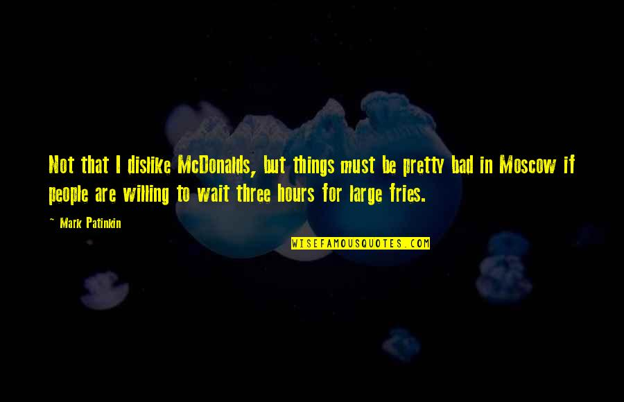 Bad Mcdonalds Quotes By Mark Patinkin: Not that I dislike McDonalds, but things must