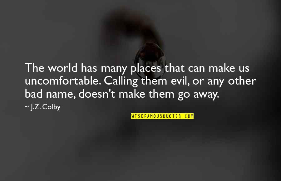 Bad Name Calling Quotes By J.Z. Colby: The world has many places that can make